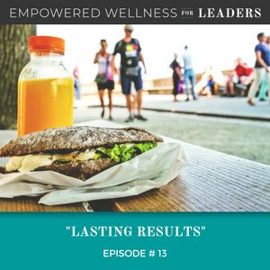 Ep #13: Lasting Results