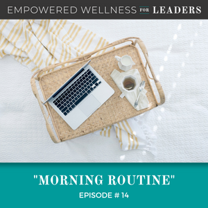 Ep #14: Morning Routine