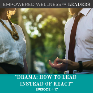 Ep #17: Drama: How to Lead Instead of React