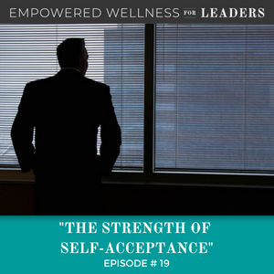 Ep #19: The Strength of Self-Acceptance