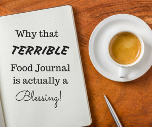 Why that terrible food journal is actually a blessing!