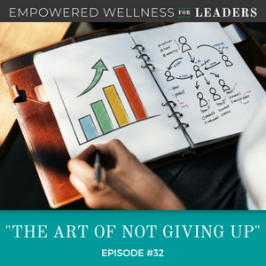 Ep #32: The Art of Not Giving Up