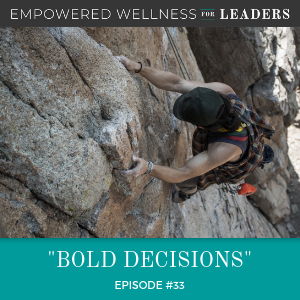 Ep #33: Bold Decisions