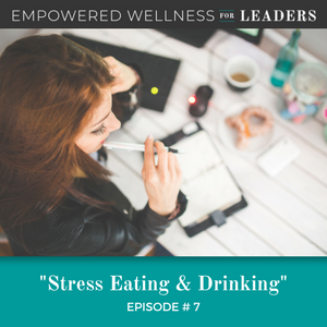 Ep #7: Stress Eating & Drinking
