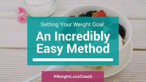 Setting Your Weight Goal: An Incredibly Easy Method