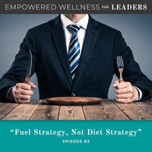 Ep #3: Fuel Strategy, Not Diet Strategy