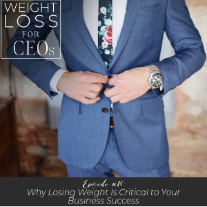 Ep #10: Why Losing Weight Is Critical to Your Business Success