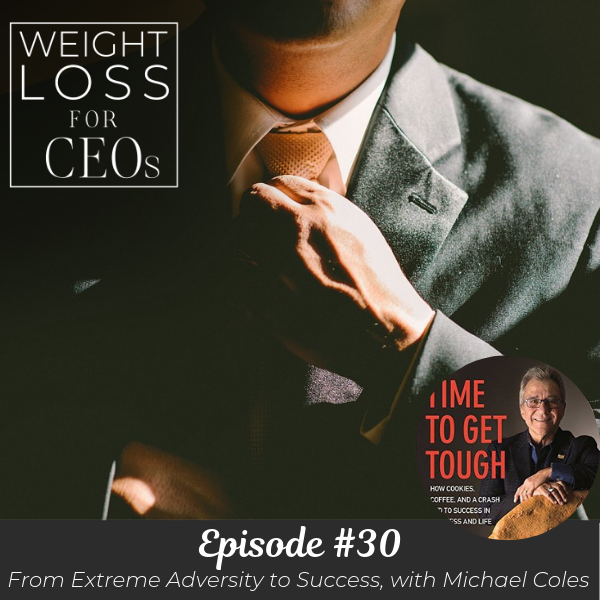 Ep #30: From Extreme Adversity to Success with Michael Coles