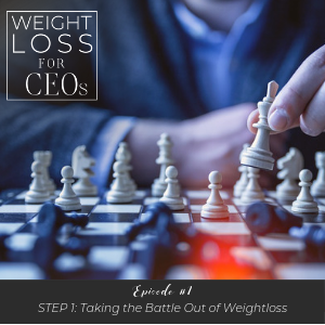 WLFCEO #1: Step 1: Taking the Battle Out of Weight Loss