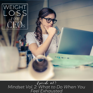 Ep #12: Mindset Vol. 2: What to Do When You Feel Exhausted