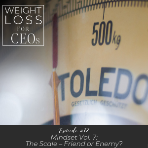 Ep #17: Mindset Vol. 7: The Scale – Friend or Enemy?