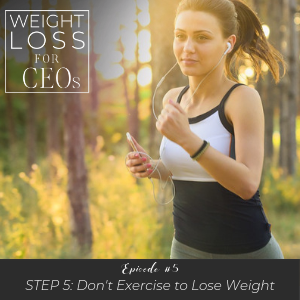 WLFCEO #5: Step 5: Don't Exercise to Lose Weight