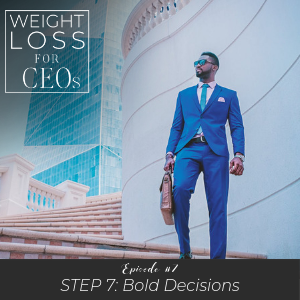 Ep #7: Step 7: Bold Decisions