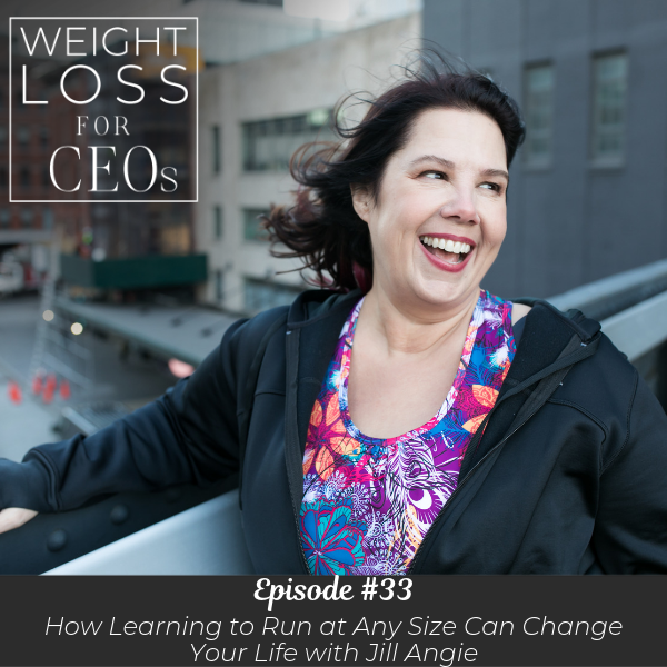 Ep #33: How Learning to Run at Any Size Can Change Your Life with Jill Angie
