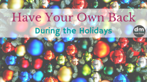 Have Your Own Back During the Holidays