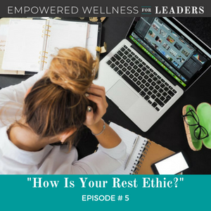 Ep #5: How Is Your Rest Ethic?