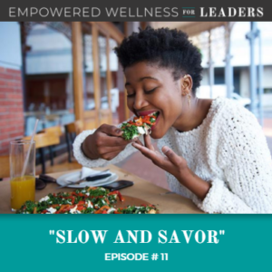 Ep #11: Slow and Savor