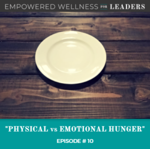 Ep #10: Physical Vs Emotional Hunger