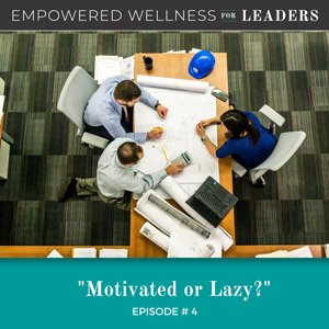 Ep #4: Motivated or Lazy?