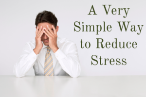 A Very Simple Way to Reduce Stress