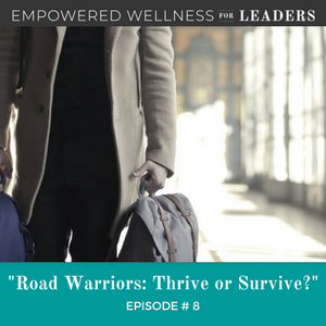 Ep #8: Road Warriors: Thrive or Survive?
