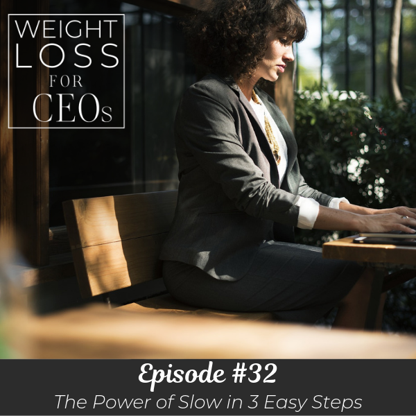 Ep #32: The Power of Slow in 3 Easy Steps