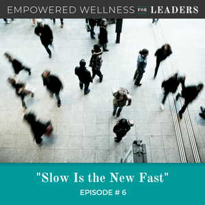 Ep #6: Slow Is the New Fast