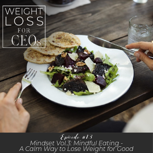 Ep #13: Mindset Vol. 3: Mindful Eating – A Calm Way to Lose Weight for Good