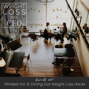 Ep #18: Mindset Vol. 8: Dining Out Weight Loss Hacks