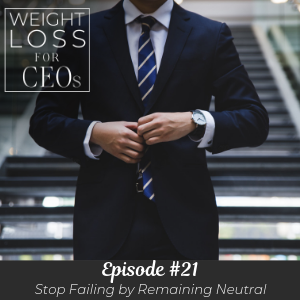 Ep #21: Stop Failing by Remaining Neutral