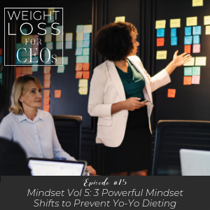 Ep #15: Mindset Vol. 5: 3 Powerful Mindset Shifts to Prevent Yo-Yo Dieting