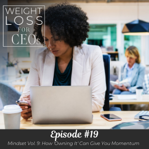 Ep #19: Mindset Vol. 9: How 'Owning It' Can Give You Momentum