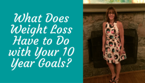 Weight Loss and 10 Year Goals?